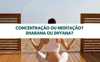 Concentração ou meditação? Dharana ou Dhyana?
