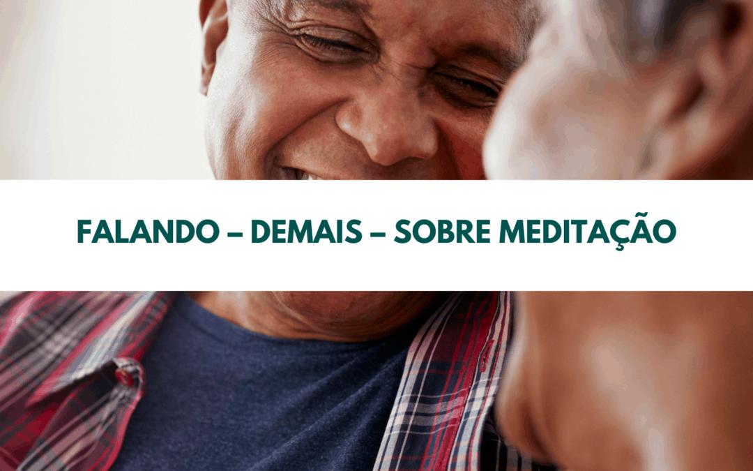 Falando – demais – sobre meditação