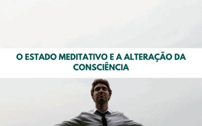 O estado meditativo e a alteração da consciência