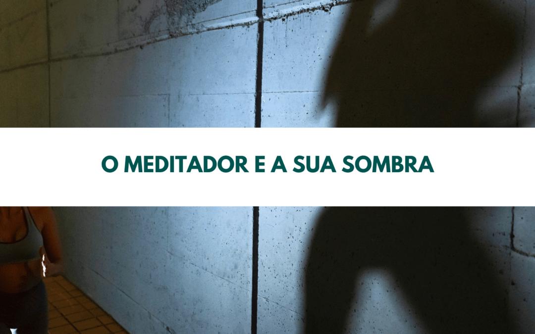 O meditador e a sua sombra