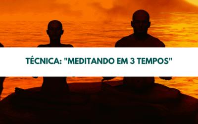 """Técnica: """"Meditando em 3 tempos"""""""